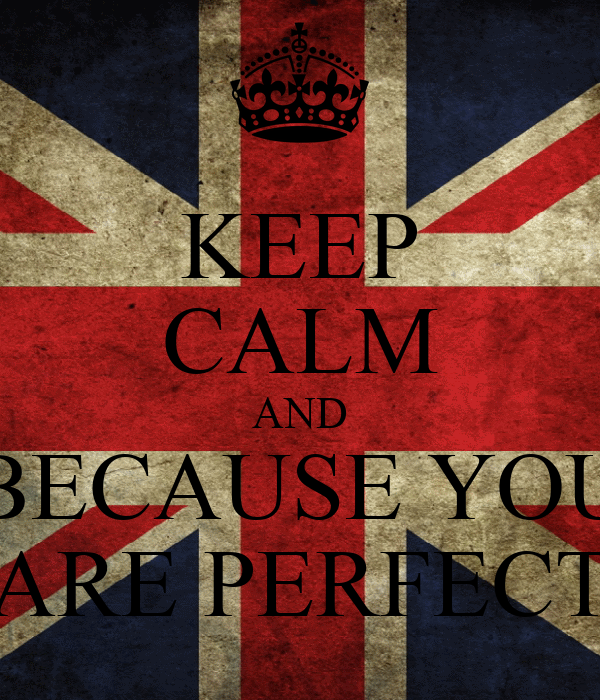 KEEP CALM AND BECAUSE YOU ARE PERFECT