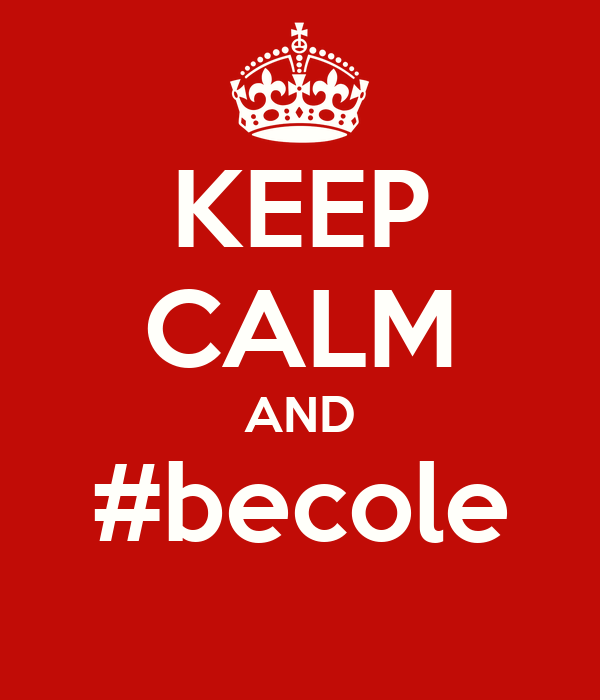 KEEP CALM AND #becole