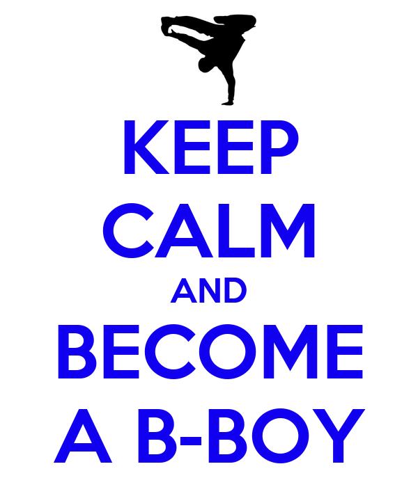 KEEP CALM AND BECOME A B-BOY