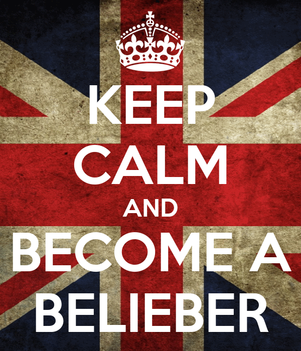 KEEP CALM AND BECOME A BELIEBER