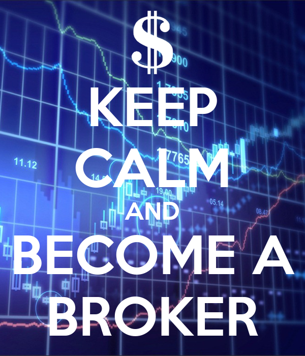 KEEP CALM AND BECOME A BROKER