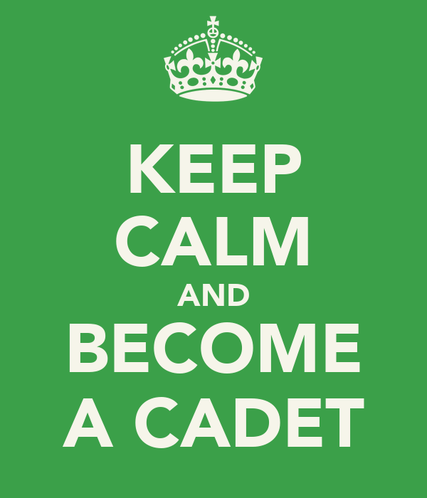 KEEP CALM AND BECOME A CADET