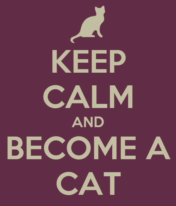 KEEP CALM AND BECOME A CAT