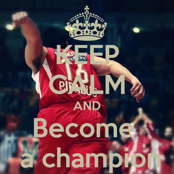 KEEP CALM AND Become   a champion