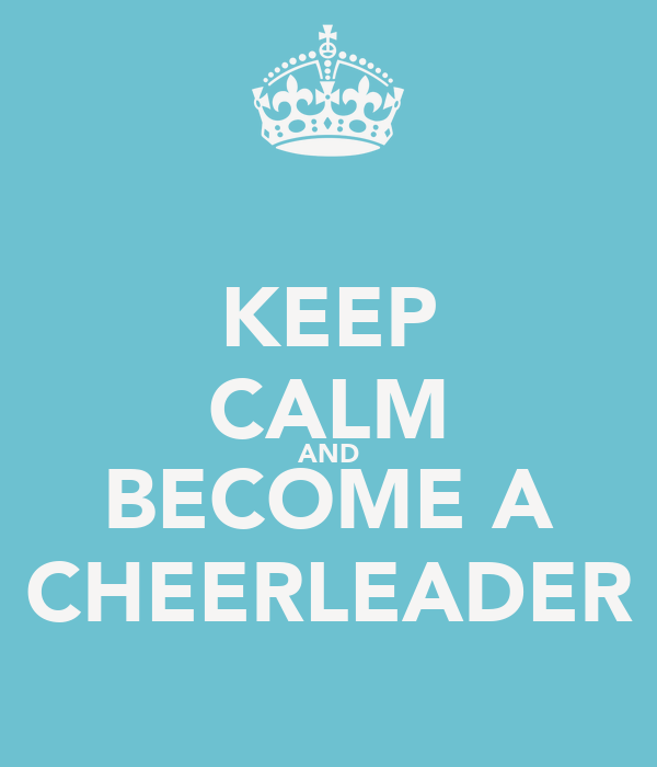 KEEP CALM AND BECOME A CHEERLEADER