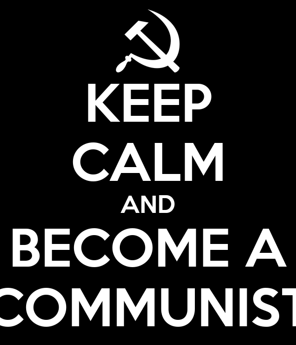 KEEP CALM AND BECOME A COMMUNIST