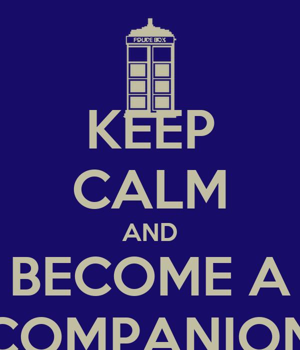 KEEP CALM AND BECOME A COMPANION