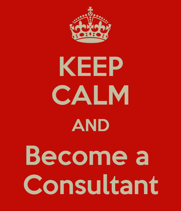 KEEP CALM AND Become a  Consultant