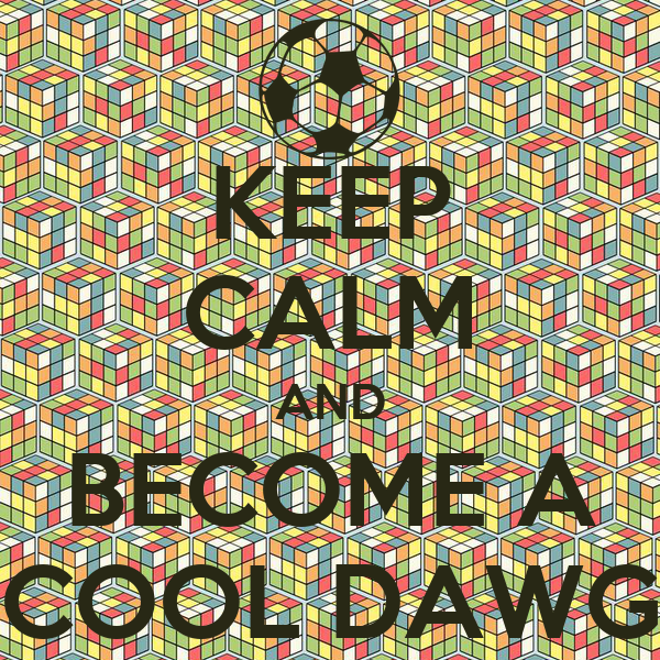 KEEP CALM AND BECOME A COOL DAWG