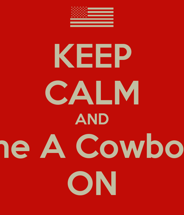 KEEP CALM AND Become A Cowboys Fan ON