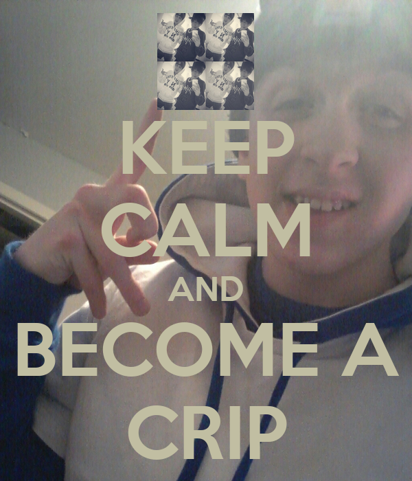 KEEP CALM AND BECOME A CRIP