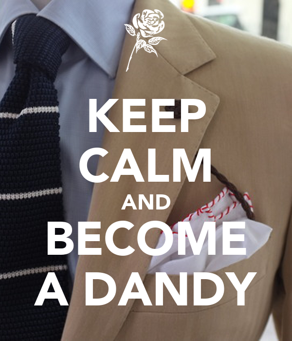 KEEP CALM AND BECOME A DANDY
