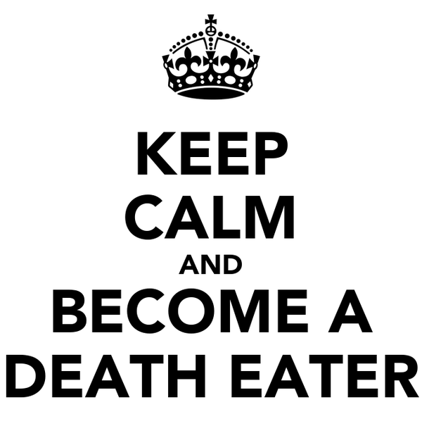 KEEP CALM AND BECOME A DEATH EATER
