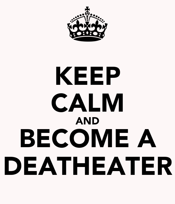 KEEP CALM AND BECOME A DEATHEATER