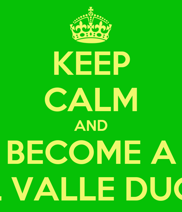 KEEP CALM AND BECOME A DEL VALLE DUCK!!!