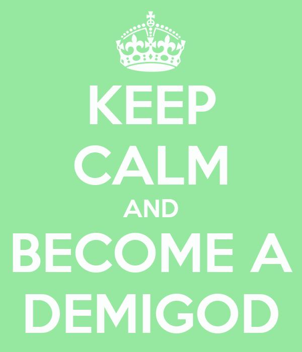 KEEP CALM AND BECOME A DEMIGOD