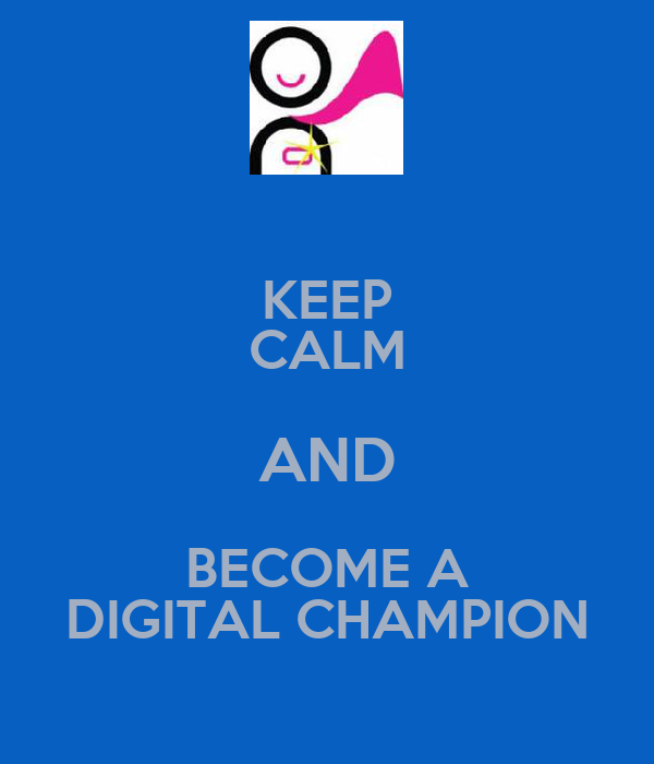 KEEP CALM AND BECOME A DIGITAL CHAMPION