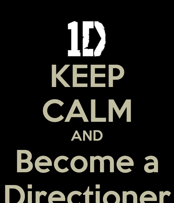 KEEP CALM AND Become a Directioner