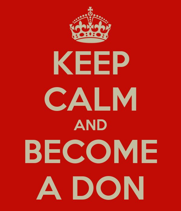 KEEP CALM AND BECOME A DON