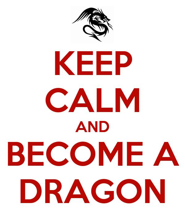 KEEP CALM AND BECOME A DRAGON