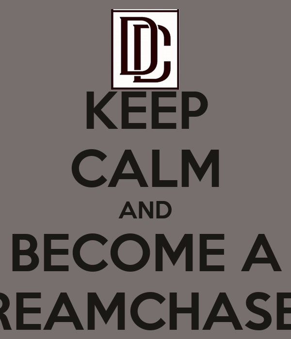 KEEP CALM AND BECOME A DREAMCHASER