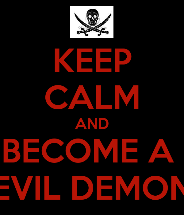 KEEP CALM AND BECOME A  EVIL DEMON