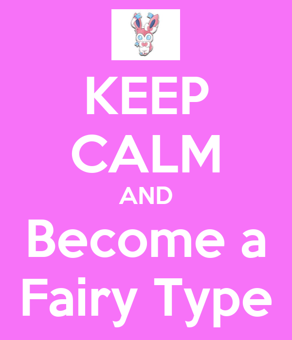 KEEP CALM AND Become a Fairy Type