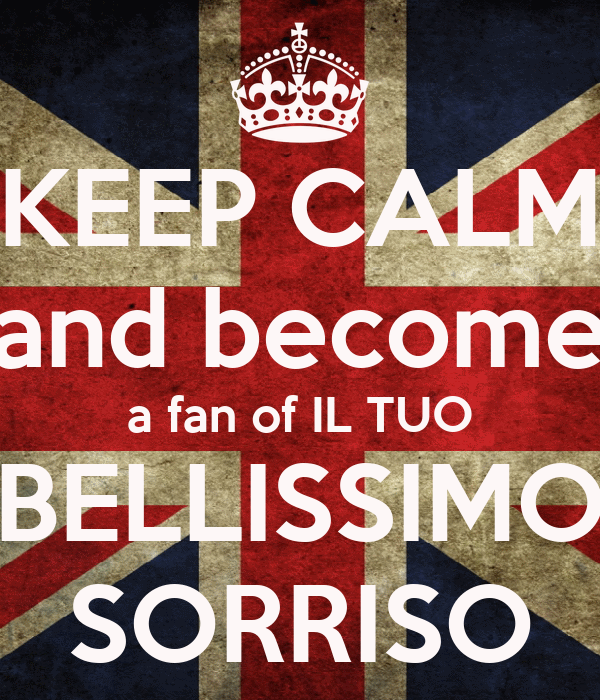 KEEP CALM and become a fan of IL TUO BELLISSIMO SORRISO