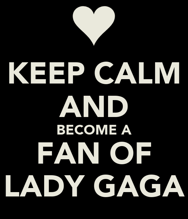 KEEP CALM AND BECOME A FAN OF LADY GAGA