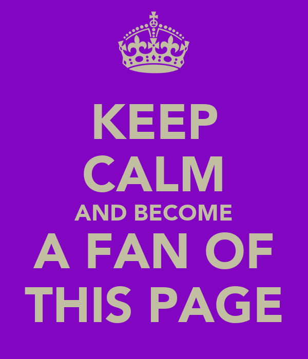 KEEP CALM AND BECOME A FAN OF THIS PAGE