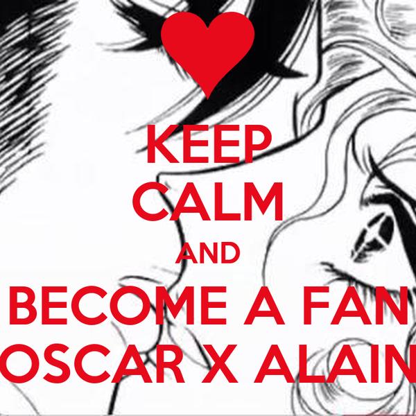 KEEP CALM AND BECOME A FAN OSCAR X ALAIN