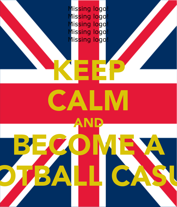 KEEP CALM AND BECOME A FOOTBALL CASUAL