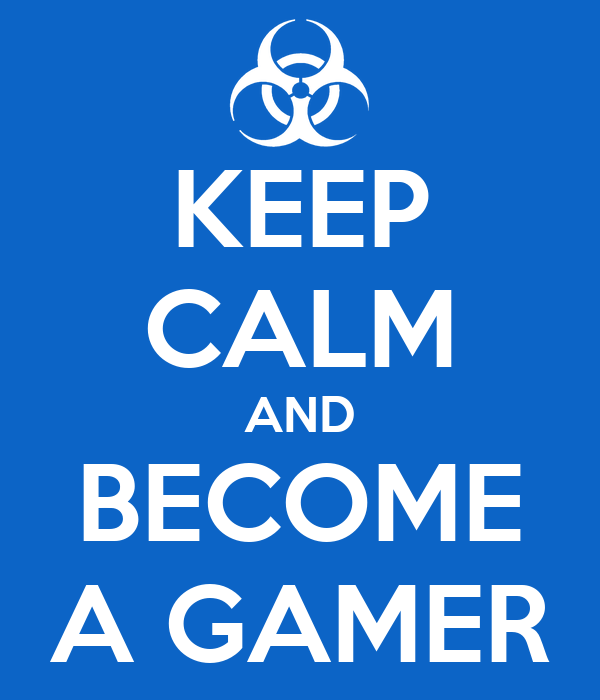KEEP CALM AND BECOME A GAMER