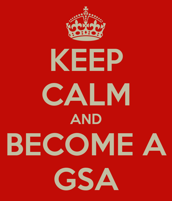 KEEP CALM AND BECOME A GSA