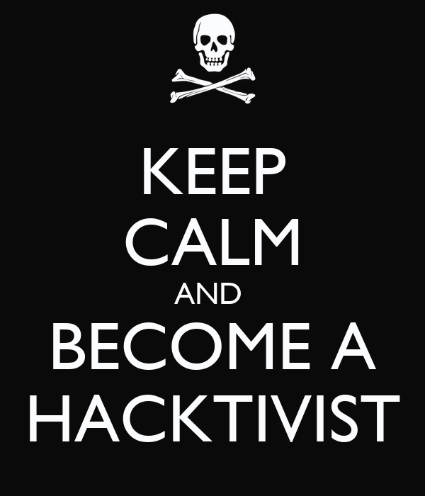 KEEP CALM AND  BECOME A HACKTIVIST