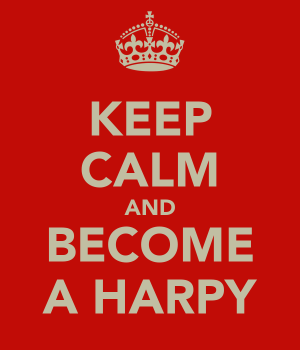 KEEP CALM AND BECOME A HARPY