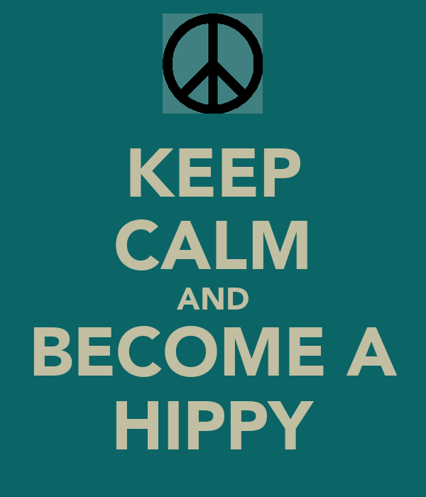 KEEP CALM AND BECOME A HIPPY