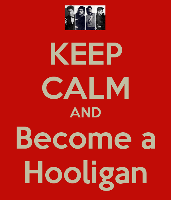 KEEP CALM AND Become a Hooligan