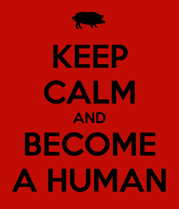 KEEP CALM AND BECOME A HUMAN