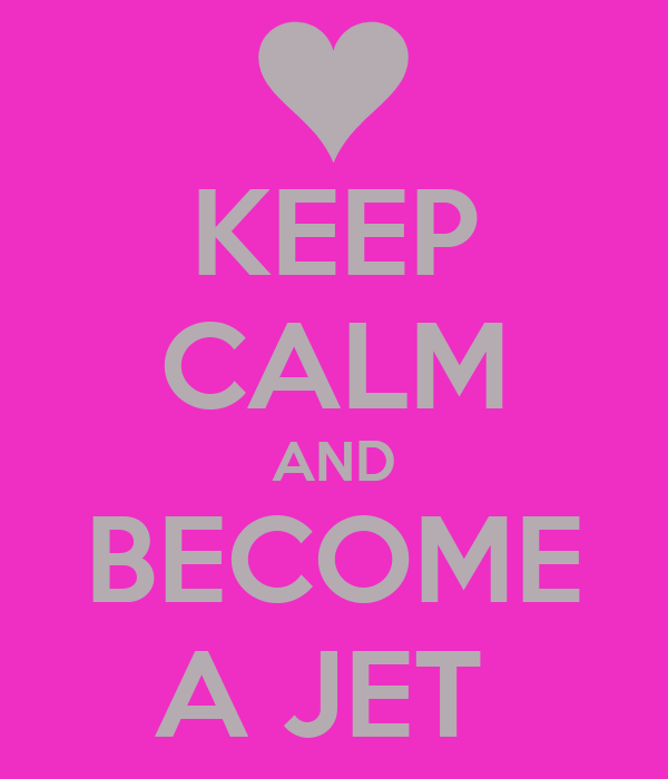 KEEP CALM AND BECOME A JET