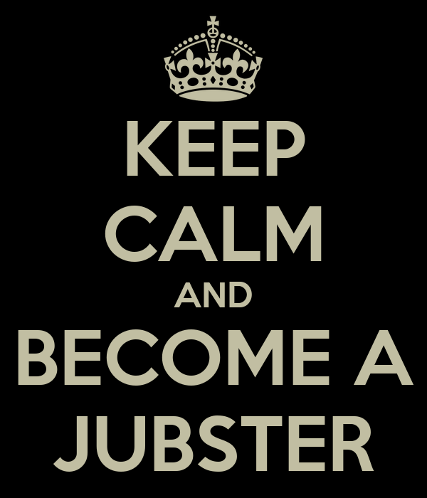 KEEP CALM AND BECOME A JUBSTER