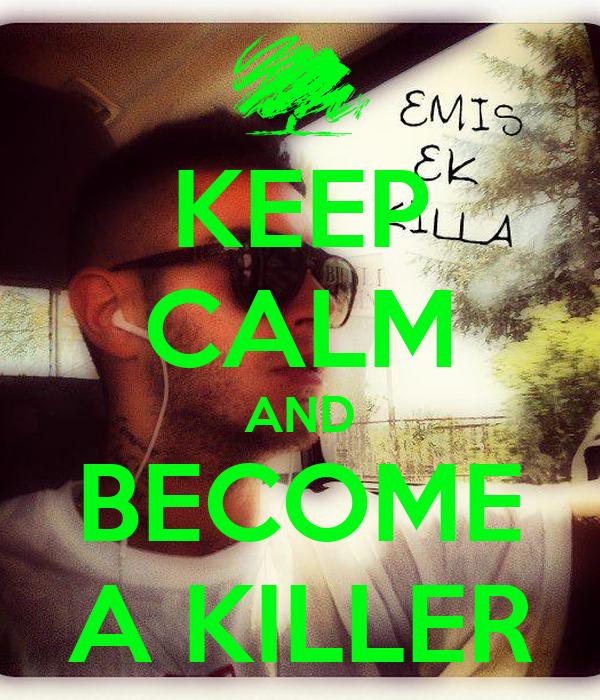 KEEP CALM AND BECOME A KILLER