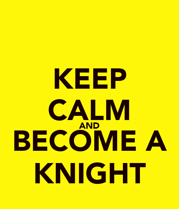KEEP CALM AND BECOME A KNIGHT