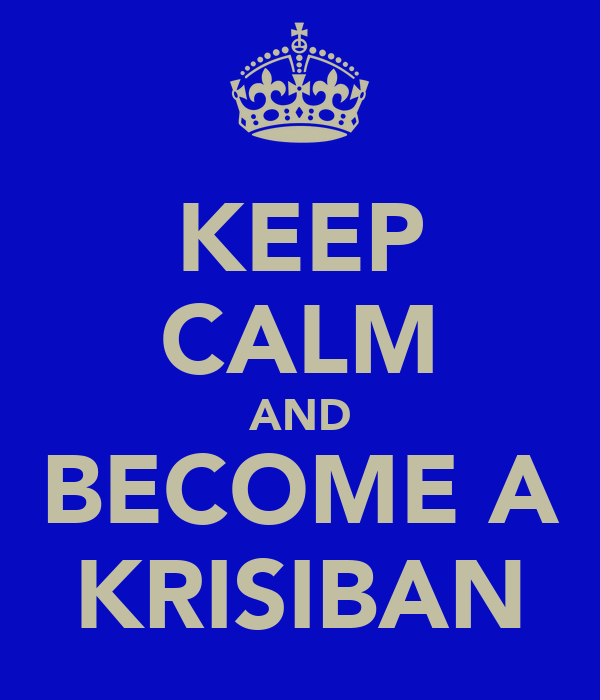 KEEP CALM AND BECOME A KRISIBAN