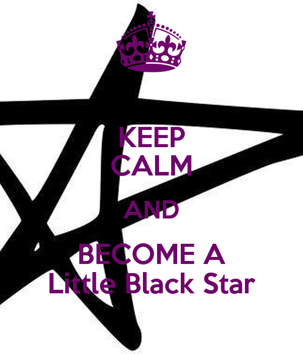 KEEP CALM AND BECOME A Little Black Star