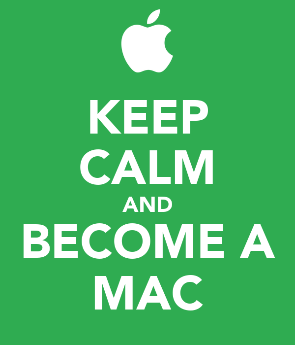 KEEP CALM AND BECOME A MAC