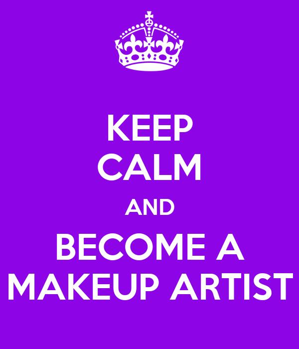 KEEP CALM AND BECOME A MAKEUP ARTIST