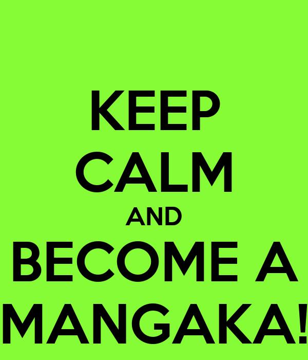 KEEP CALM AND BECOME A MANGAKA!