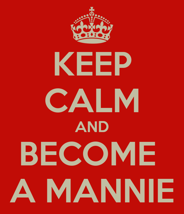 KEEP CALM AND BECOME  A MANNIE