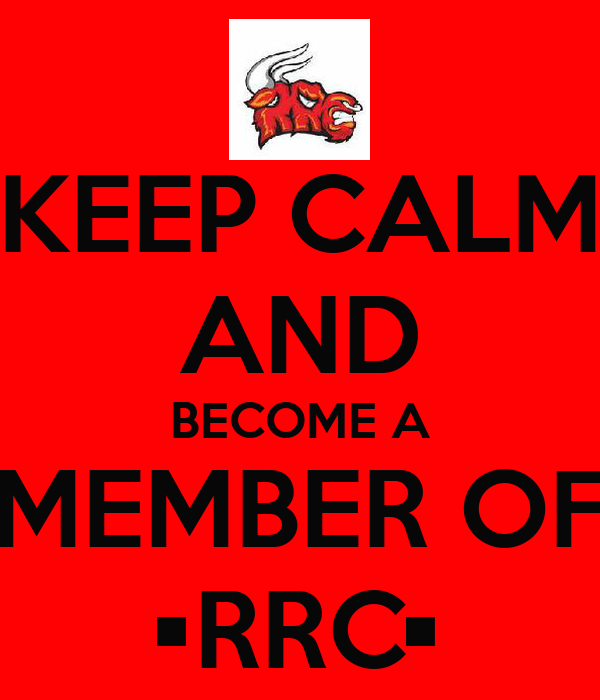 KEEP CALM AND BECOME A MEMBER OF •RRC•
